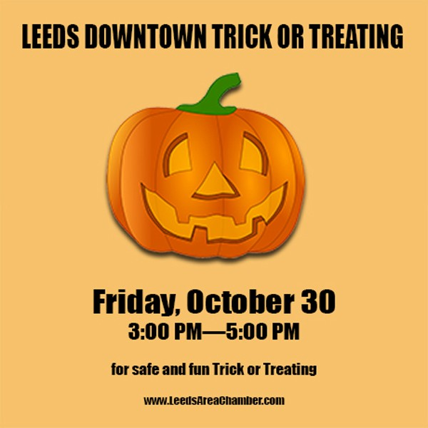 Leeds Downtown Trick or Treat 2020 is a Go!  Scheduled for Friday, October 30 from 3-5 PM sponsored by the Leeds Area Chamber of Commerce.