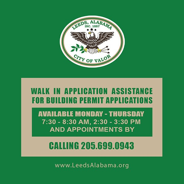 City of Leeds Walk In Application Assistance for Building Permit Applications is Available Monday Through Thursday, 7:30-8:30 AM, 2:30-3:30 PM and Appointments by Calling 205.699.0943.